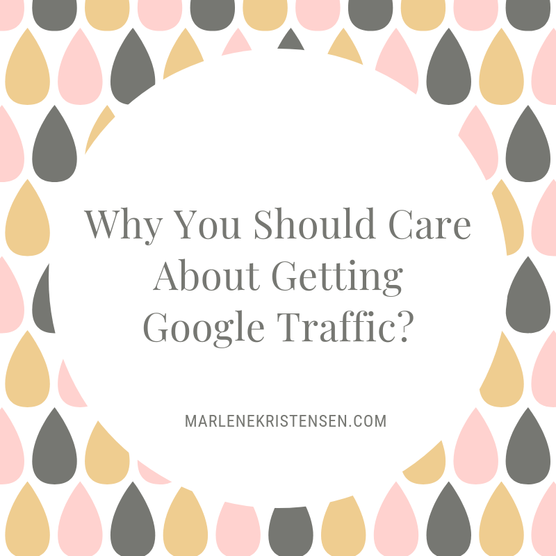 Why You Should Care About Getting Google Traffic
